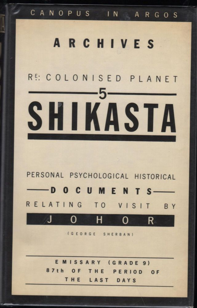 Canopus In Argos: Archives, Re: Colonised Planet 5 Shikasta. Personal, Psychological, Historical Documents Relating to Visit by Johor (George Sherban) Emissary (Grade 9) 87th of the Period of the Last Days. Doris Lessing.