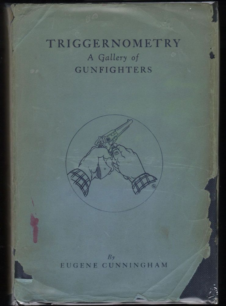 Triggernometry:; A Gallery of Gunfighters. Eugene Cunningham.