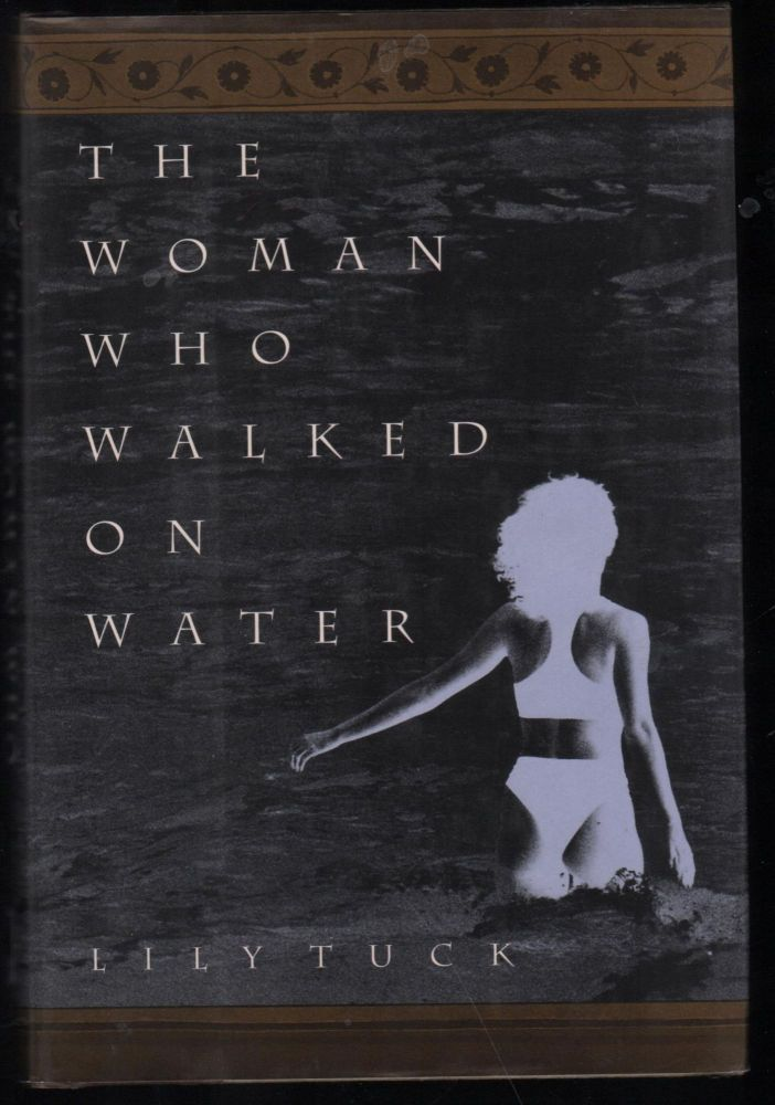 The Woman Who Walked on Water. Lily Tuck.