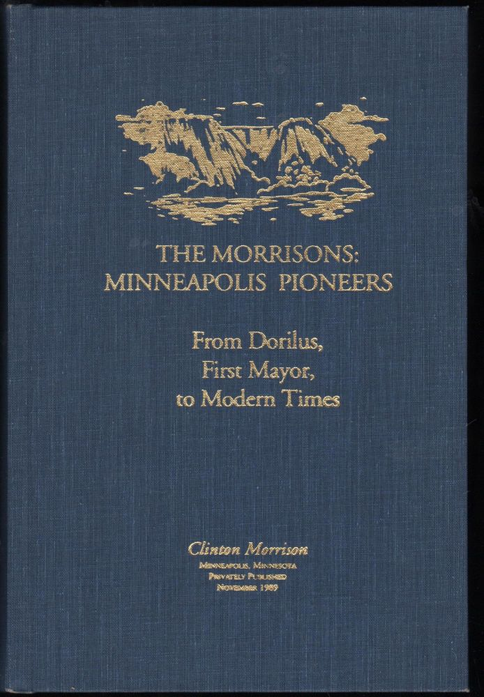 The Morrisons: Minneapolis Pioneers from Dorilus, First Mayor, to Modern Times. Clinton Morrison.