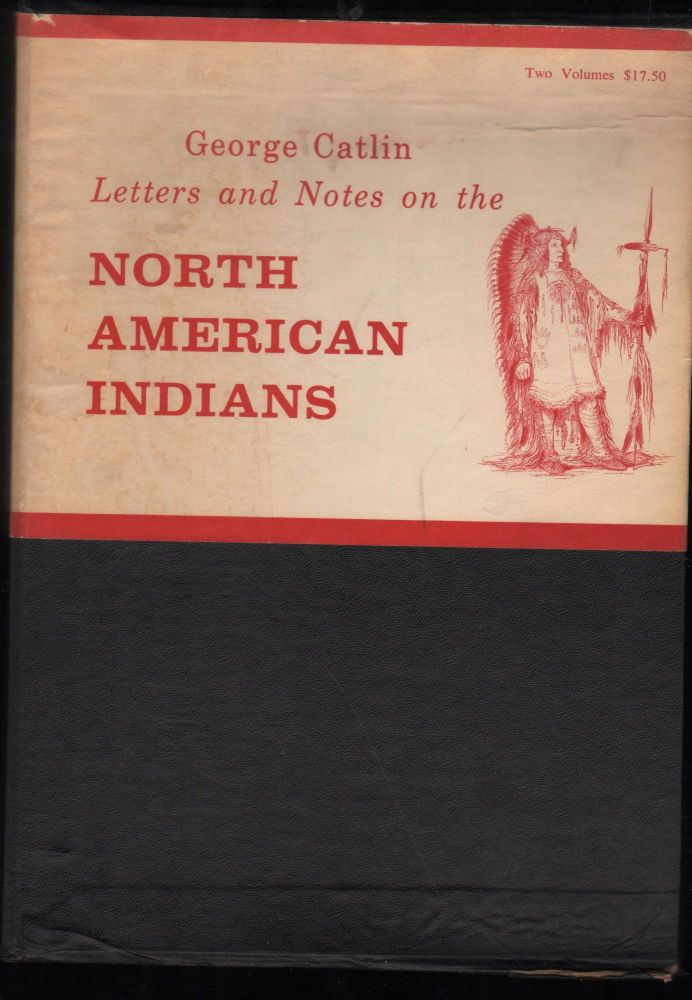 Letters and Notes of the Manners, Customs, and Condition of the North American Indians. 2 Volumes. George Catlin.
