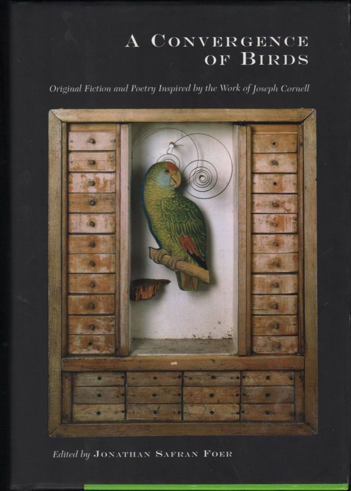 A Convergence of Birds; original Fiction and Poetry Inspired by the Work of Joseph Cornell. Jonathan Safran Foer.