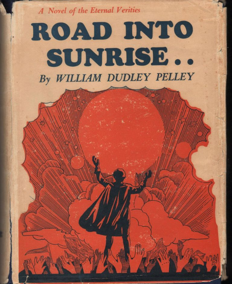 Road into Sunrise; A Narrative of the Eternal Verities. William Dudley Pelley.