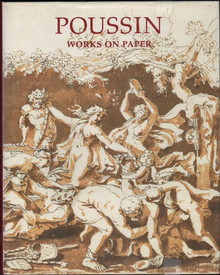 Poussin; Works on Paper. Drawings from the Collection of Her Majesty Queen Elizabeth II. Martin Clayton.