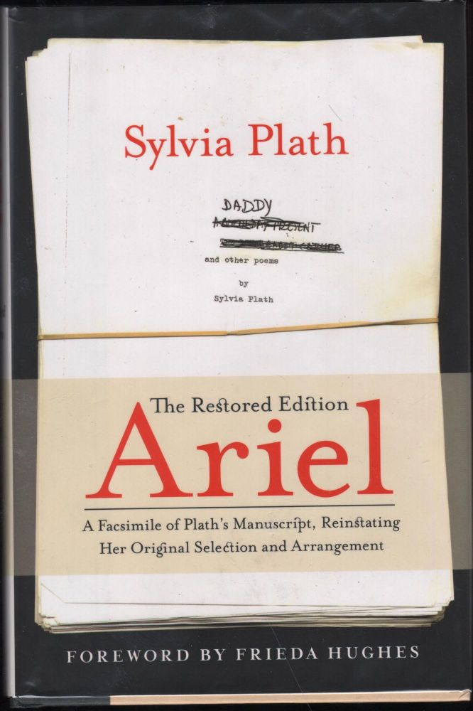 Ariel; The Restored Edition. A Facsimile of Plath's Manuscript, Reinstating Her Original Selection and Arrangement. Sylvia Plath.