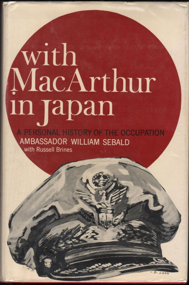 With Macarthur in Japan; A Personal History of the Occupation. William J. Sebald, Russell Brines.