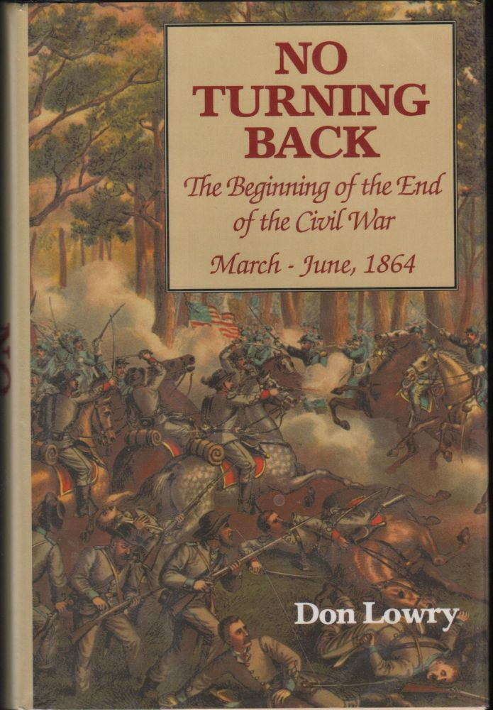 No Turning Back; The Beginning of the End of the Civil War: March-June 1864. Don Lowry.