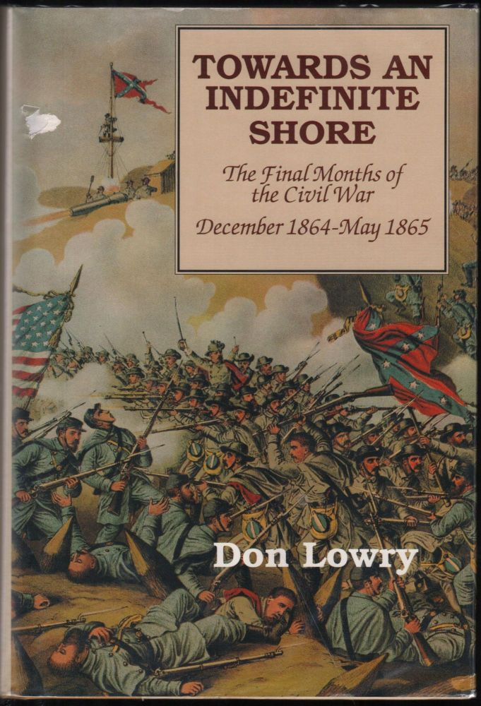 Towards and Indefinite Shore; The Final Months of the Civil War December 1864-May 1865. Don Lowry.
