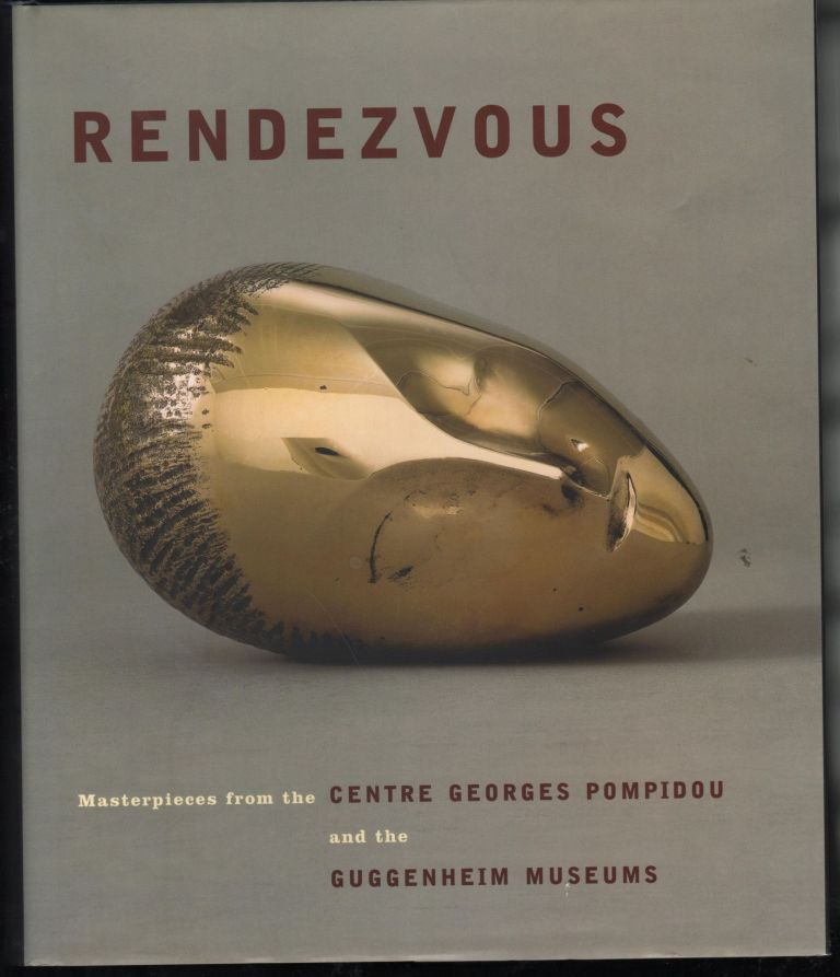 Rendezvous; Masterpieces from the Centre Georges Pompidou and the Guggenheim Museums. Bernard Blistene, curators Lisa Dennison.