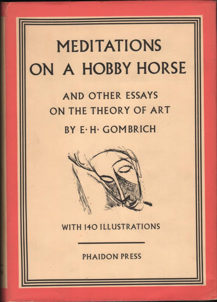 Meditations on a Hobby Horse; and Other Essays on the Theory of Art. E. H. Gombrich.
