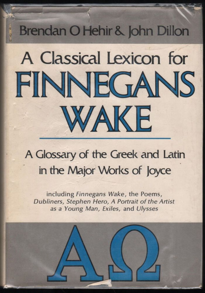 A Classical Lexicon for Finnegan's Wake; A Glossary of the Greek and Latin in the Major Works of Joyce, including Finnegans Wake, The Poems, Dubliners, Stephen Hero, A Portrait of the Artist as A Young Man, Exiles, and Ulysses. O'Hehir Brendan, John M. Dillon.
