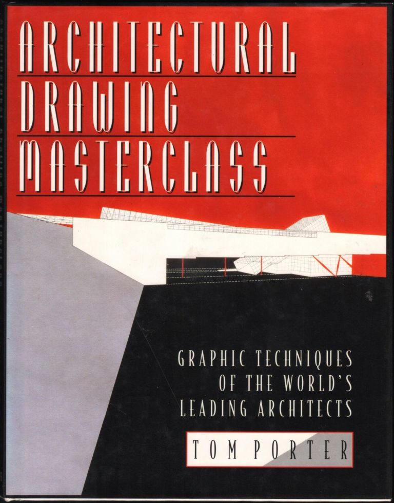 Architectural Drawing Masterclass; Graphic techniques of the world's leading architects. Tom Porter.