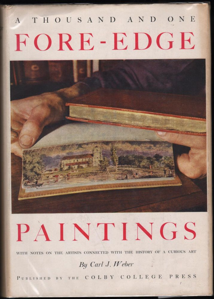 A Thousand and One Fore-Edge Paintings; with notes on the artists, bookbinders, publishers and other men and women connected with the history of a curious art. Carl. J. Weber.