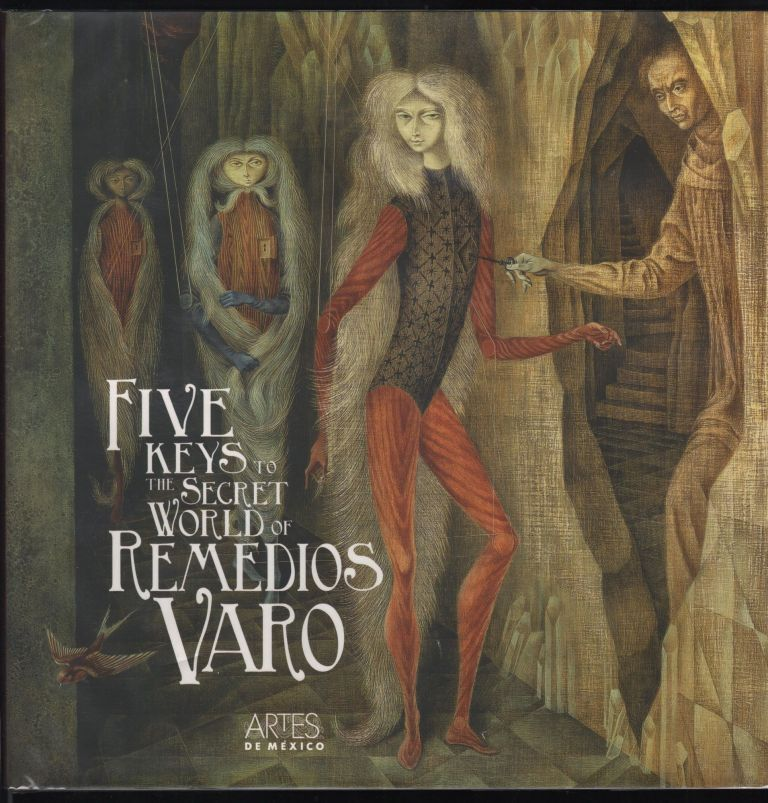Five Keys to the Secret World of Remedios Varo. Alberto Ruy Sanchez, Peter Engel Tere Arcq, Sandra Lisci, Fariba Bogzaran, Janet Kaplan, Jaime Moreno Villarreal, Walter Gruen.