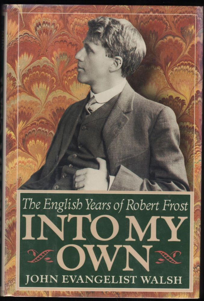 Into My Own; The English Years of Robert Frost 1910-1915. John Evangelist Walsh.