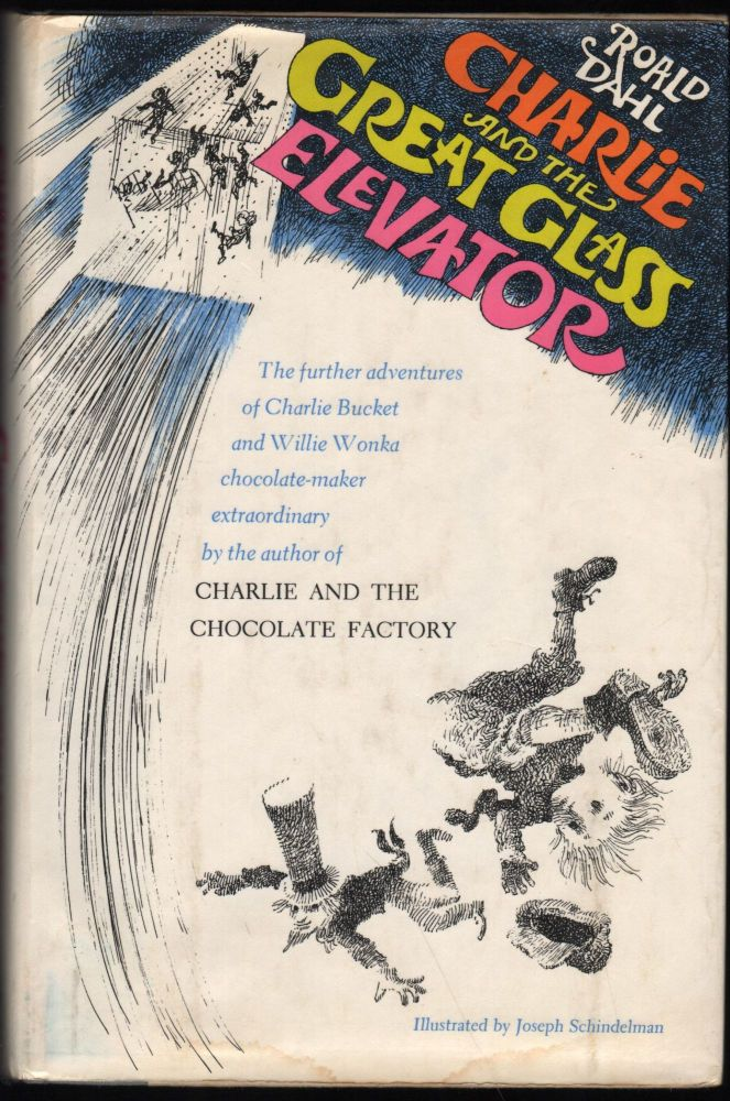 Charlie and the Great Glass Elevator; The further adventures of Charlie Bucket and Willie Wonka chocolate-maker extraordinary. Roald Dahl.