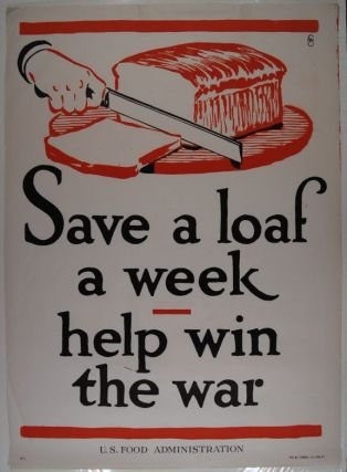 Save A Loaf A Week : Help Win The War (poster).; World War I. Fred G. Cooper