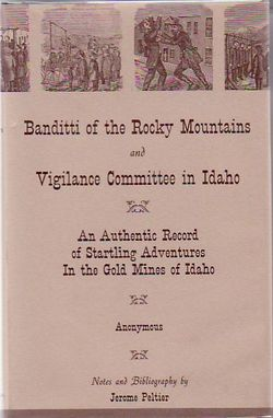 The Banditti Of The Rocky Mountains And Vigilance Committee In Idaho: An Authentic Record Of...