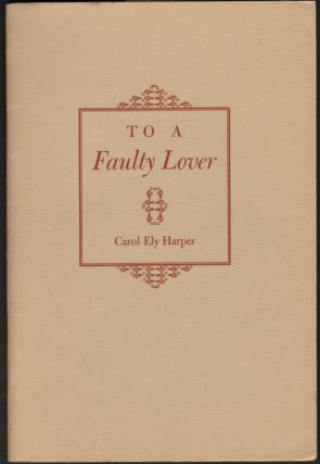 To A Faulty Lover. Carol Ely Harper.