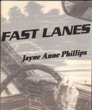 Fast Lanes. Illustrated by Yvonne Jacquette. Jayne Anne Phillips