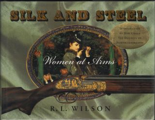 Silk And Steel; Women At Arms. R. L. Wilson.