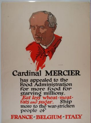 Cardinal Mercier : Has Appealed To The Food Administration For More Food For Starving Millions. : Eat Less Wheat -- Meat -- Fats And Sugar. : Ship More To The War-stricken People Of France -- Belgium -- Italy (poster).; World War I. George Illion.