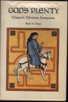 God's Plenty: Chaucer's Christian Humanism (a Campion Book). Ruth M. Ames
