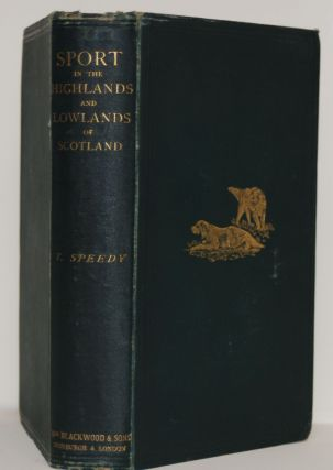 Sports in the Highlands and Lowlands of Scotland: With Rod and Gun. Thomas Speedy
