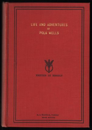 Life and Adventures of Polk Wells (Charles Knox Polk Wells) The Notorious Outlaw; Whose Acts of...
