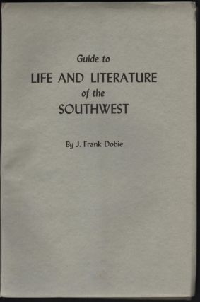Guide to Life and Literature of the Southwest With a Few Observations. J. Frank Dobie