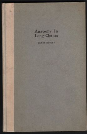 Anatomy in Long Clothes; an Essay on Andreas Vesalius. Henry Morley