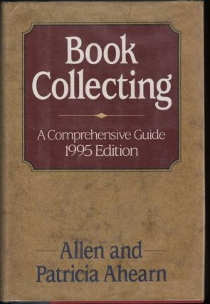 Book Collecting 1995; A Comprehensive Guide. Allen and Patricia Ahearn