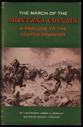 The March of the Montana Column; A Prelude to the Custer Disaster. Lieutenant James H. Bradley
