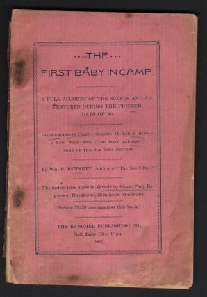 The First Baby in Camp; A Full Account of the Scenes and Adventures during the Pioneer Days of...