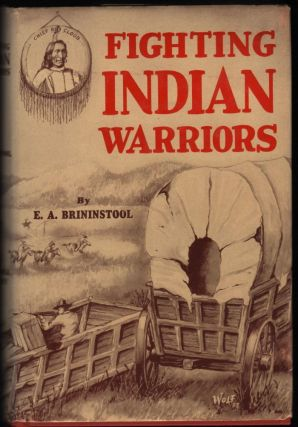 Fighting Indian Warriors; True Tales of The Wild Frontiers. E. A. Brinionstool