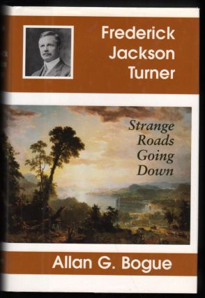 Frederick Jackson Turner; Strange Roads Going Down. Allan G. Bogue