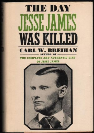 The Day Jesse James Was Killed. Carl W. Brehan