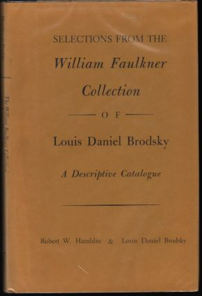 Selections from the William Faulkner Collection of Louis Daniel Brodsky; A Descriptive Catalog. Robert W. Hamblin, Louis Daniel Brodsky.