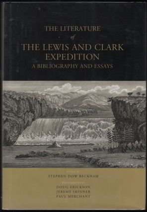 The Literature of the Lewis and Clark Expedition; A Biubliography and Essays. Stephen Dow Beckham