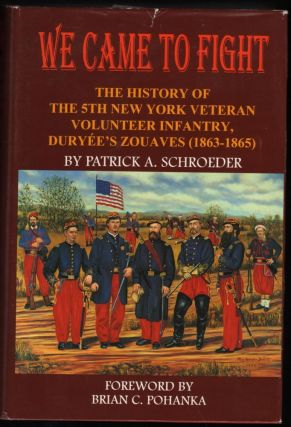 We Came To Fight; The History of the 5th New York Veteran Volunteer Infantry, Duryée's Zouaves...