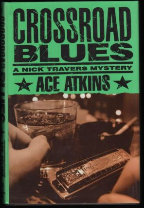 Crossroad Blues; A Nick Travers Mystery. Ace Atkins