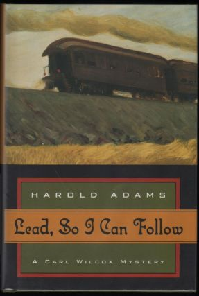 Lead, So I Can Follow; A Carl Wilcox Mystery. Harold Adams