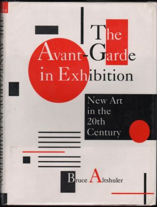The Avant-Garde in Exhibition; New Art in the 20th Century. Bruce Altshuler
