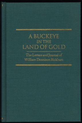 A Buckeye in the Land of Gold; The Letters and Journal of William Dennison Bickham. William...