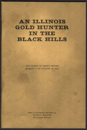 An Illinois Gold Hunter in the Black Hills; the diary of Jerry Bryan March 13 to August 20, 1876....