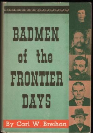Badmen of the Frontier Days. Carl W. Breihan