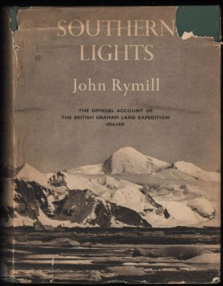 Southern Lights; The Official Account of the British Graham Land Expedition, 1934-1037. John Rymill
