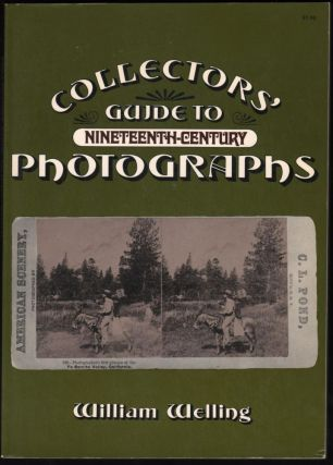 Collectors Guide to Nineteenth-Century Photographs. William Welling