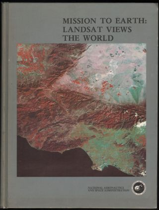 Mission to Earth: Landsat Views of the World. Nicholas M. Short, Paul D. Lowman, Stanley C....