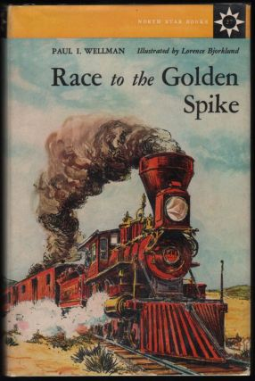 Race to the Golden Spike. Paul I. Wellman
